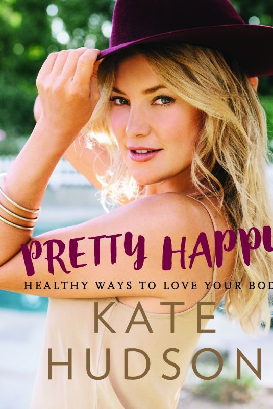 KATE HUDSON – Pretty Happy: Healthy Ways to Love Your Body, February 2016